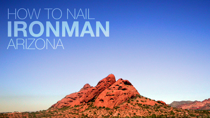 How to Nail IRONMAN Arizona