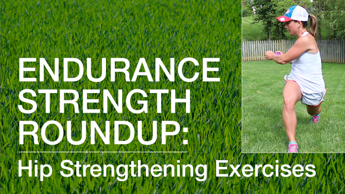 VIDEO: Endurance Strength Roundup- Hip Strengthening Exercises for Running